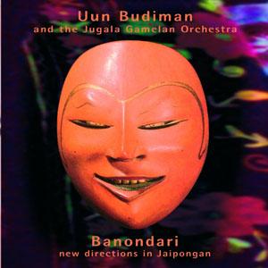 Uun BUDIMAN & the JUGALA GAMELAN ORCHESTRA – Banondari, New Directions in Jaipongan
