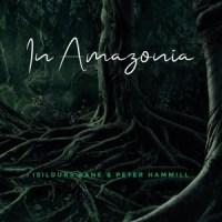 ISILDURS BANE & Peter HAMMILL – In Amazonia