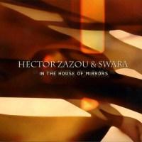 Hector ZAZOU & SWARA – In The House of Mirrors