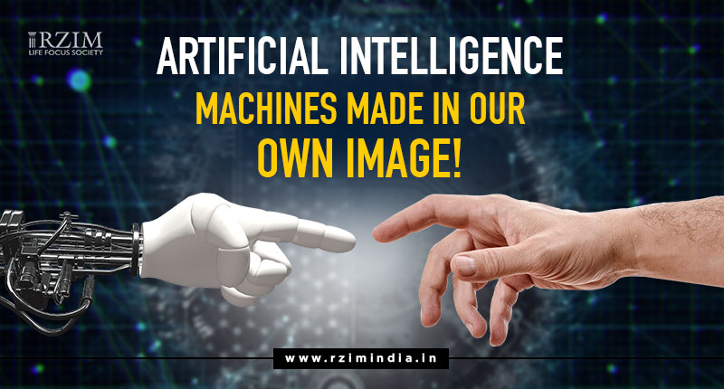 Artificial Intelligence – Machines Made In Our Own Image!