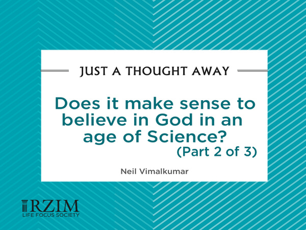 Just a Thought Away - Does it make sense to belive in God in an age of science? Part 2 of 3