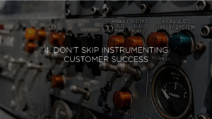 4-dont-skip-instrumenting-customer-success