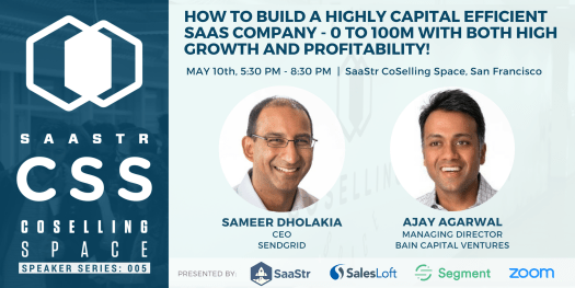 How to Build a Highly Capital Efficient SaaS Company with Sameer Dholakia, CEO, SendGrid, and Ajay Agarwal, Managing Director, Bain Capital Ventures as the SaaStr CoSelling Space in San Francisco. May 10, 2017.