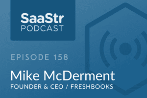 B2B SaaS Blog - SaaStr Podcast #158: Mike McDerment