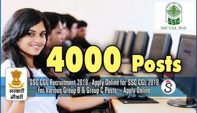 SSC CGL Recruitment 2018 - Apply Online for SSC CGL 2018 for Various Group B & Group C Posts – Apply Online