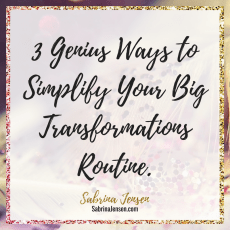 3 Genius Ways to Simplify Your Big Transformation Routine