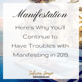 Manifestation: Here's Why You'll Continue to Have Troubles with Manifesting in 2019.