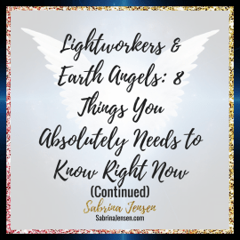 Lightworker & Earth Angel: 8 Things You Absolutely Needs to Know Right Now (Continued)