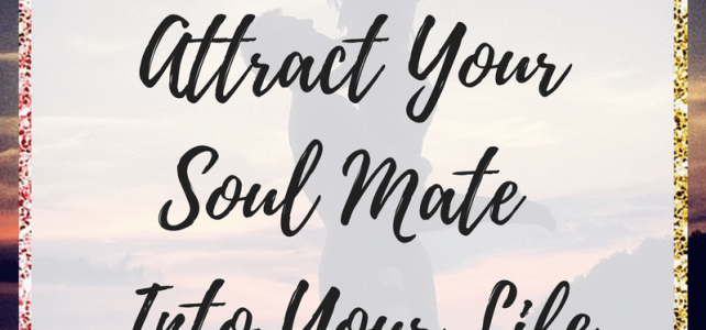 Soul Mates: 5 Secrets to Attract Your Soul Mate (or Perfect Life Partner) Into Your Life