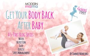 Body Back Modern Mama Blog Series by Timmie Wanechko