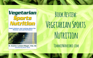 Vegetarian Sports Nutrition Book Review - Timmie Wanechko
