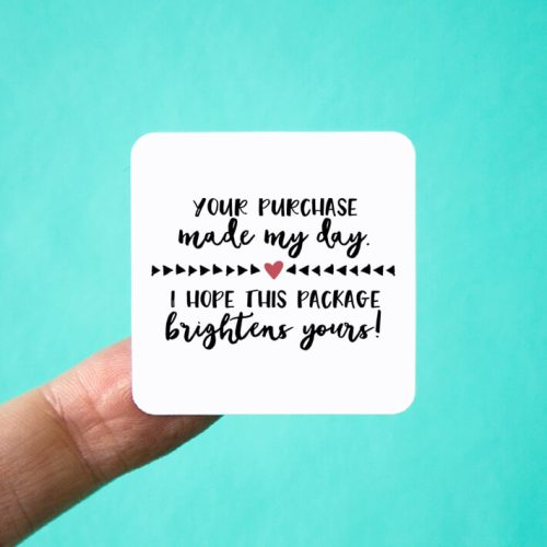 Your Purchase Made My Day Square Stickers