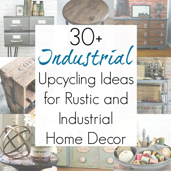Upcycling ideas and repurposed projects for industrial decor or rustic home decor in the industrial style