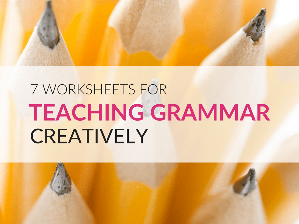 hight resolution of Teaching Grammar Creatively; Seven Worksheets To Get You Started