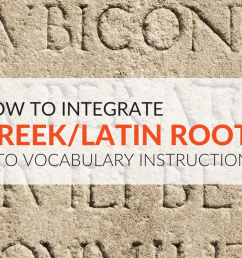 8 Ways to Integrate Greek/Latin Roots into Vocabulary Routines [ 768 x 1024 Pixel ]