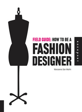 Field Guide: How to be a Fashion Designer [Book]