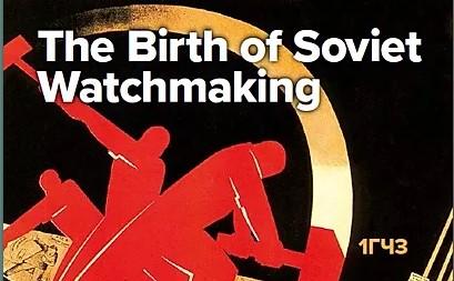 The Birth Of Soviet Watchmaking – An Interview With Alan F. Garratt