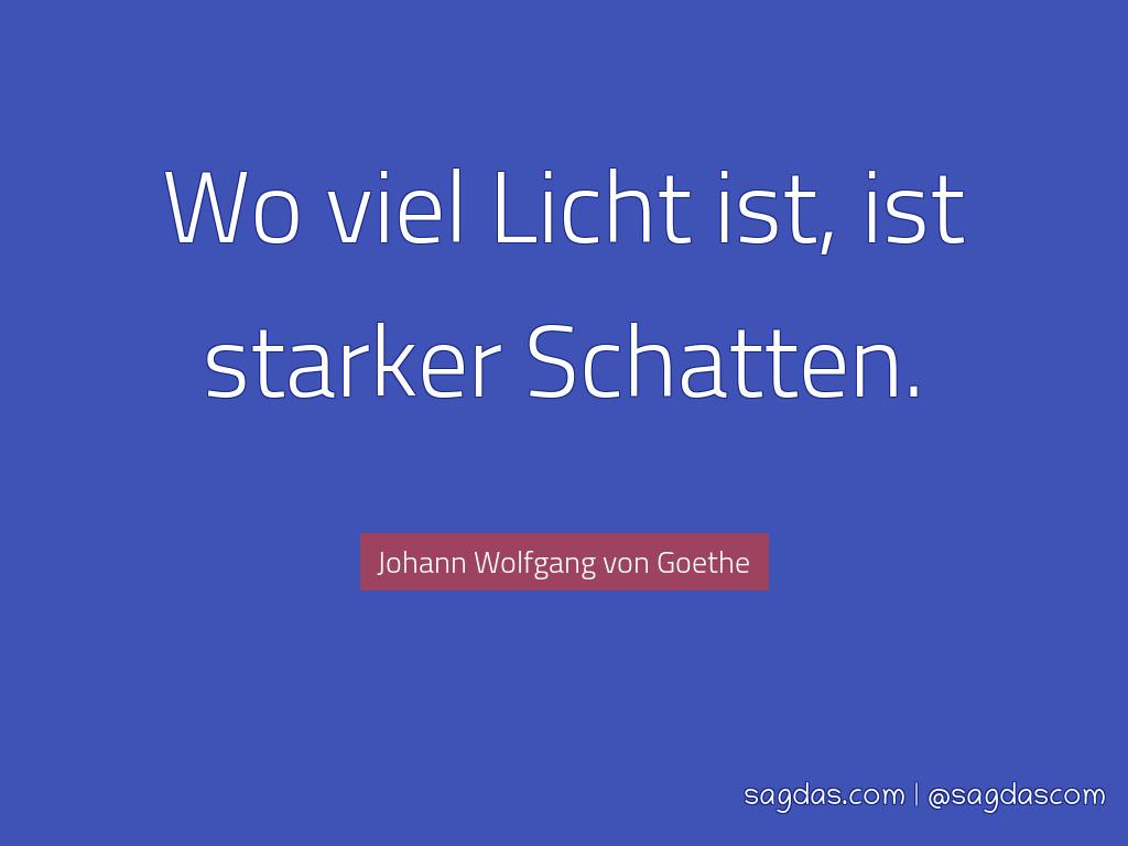 Johan Wolfgang Von Goethe Zitat Wo Viel Licht Ist Ist