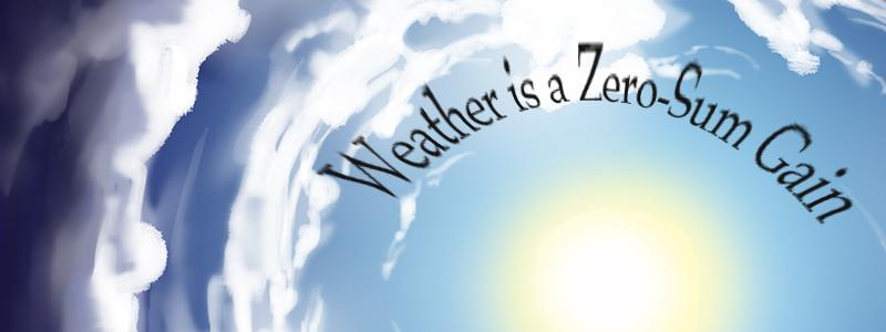 Weather is a Zero-Sum Gain