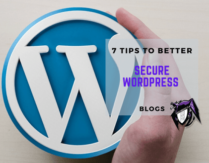 7 Tips to Better Secure WordPress Blogs
