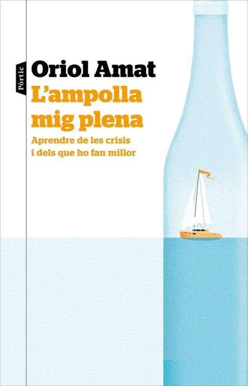 L'AMPOLLA MIG PLENA: APRENDRE DE LES CRISIS I DELS QUE HO FAN MILLOR. ORIOL AMAT