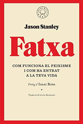 JASON STANLEY, FATXA: COM FUNCIONA EL FEIXISME I COM HA ENTRAT A LA TEVA VIDA  si no en prenem consciència, marcarà l'agenda del futur.