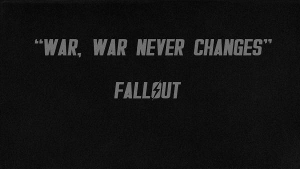 """""""War, war never changes"""" quote from the Fallout series."""