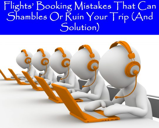 Flights' booking mistakes that can shambles or ruin your Trip (And Solution)