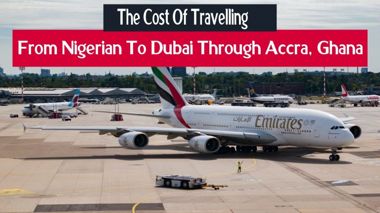 The Cost Of Traveling From Nigeria To Dubai Through Ghana