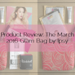 Product Review: The March 2016 Glam Bag by Ipsy