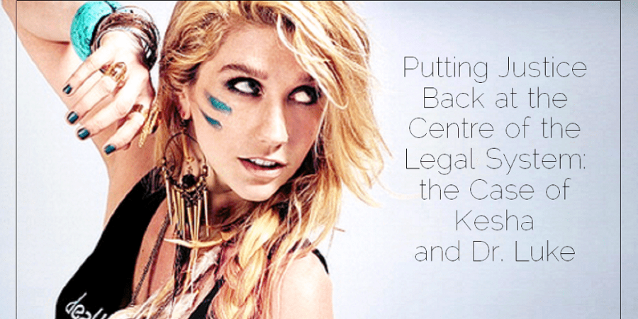 Sahar's Blog 2016 03 15 Putting Justice Back at the Centre of the Legal System the Case of Kesha and Dr. Luke