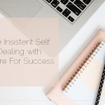 The Insistent Self: Dealing with Desire For Success