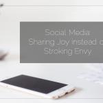 Social Media: Sharing Joy instead of Stroking Envy