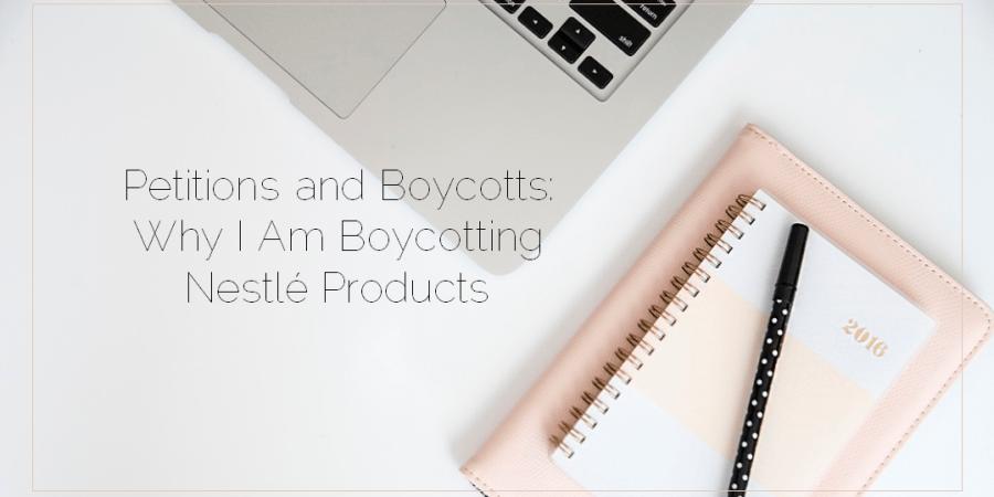 Sahar's Blog 2017 01 10 Petitions and Boycotts Why I Am Boycotting Nestlé Products