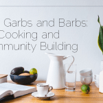 Carbs, Garbs, and Barbs: Cooking and Community Building