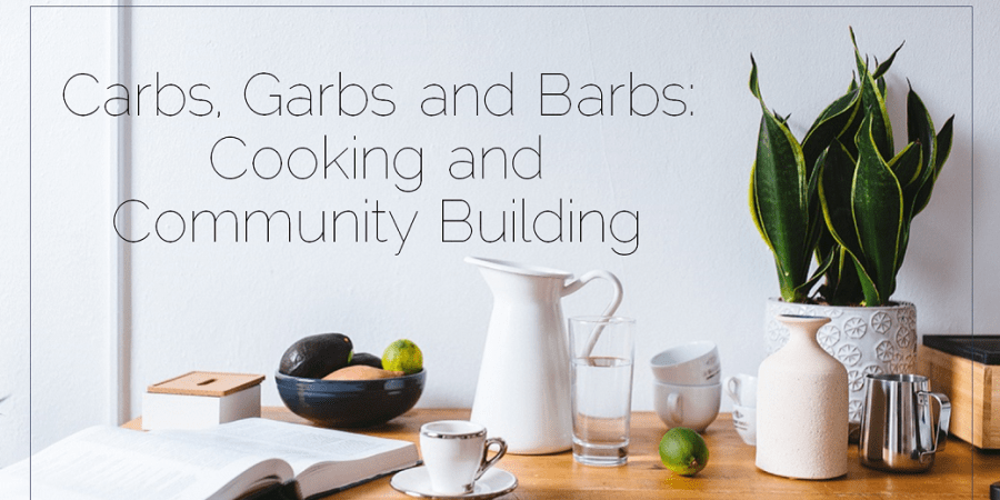 Sahar's Blog 2017 02 21 Carbs, Garbs and Barbs Cooking and Community Building