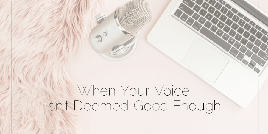 Sahar's Blog 2017 03 28 When Your Voice Isn't Deemed Good Enough