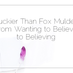 Luckier Than Fox Mulder: From Wanting to Believe to Believing