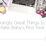 Surprisingly Great Things to Have To Make Baby's First Year Easier