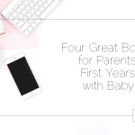 Four Great Books for Parents' First Years with Baby