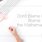 Don't Blame Math; Blame the Mathematician