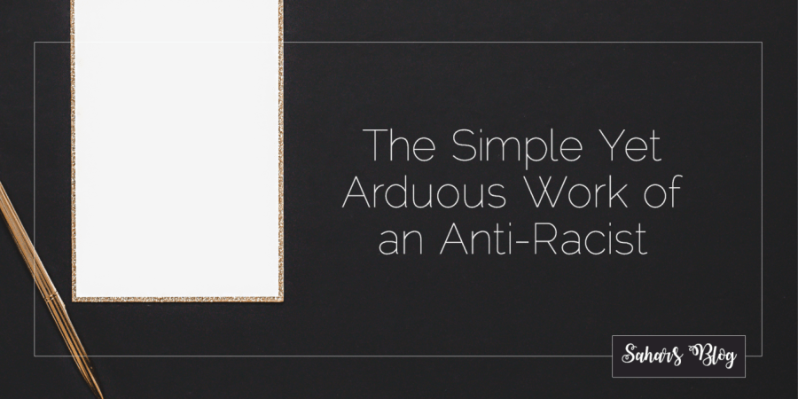 2020 06 03 Sahar's Blog The Simple Yet Arduous Work of an Anti-Racist
