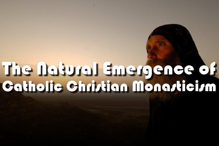 The Natural Emergence of Catholic-Christian Monasticism