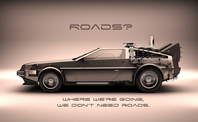 roads? where we're going we don't need roads