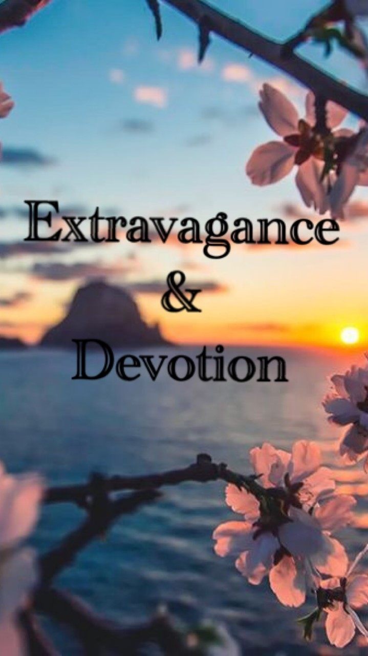 Extravogance and Devotion