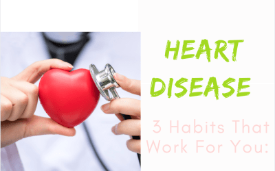 Heart Disease: 3 Lifestyle Habits to Make Work For You
