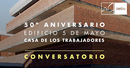 Conversatorio: 50 aniversario del Edificio 5 de mayo