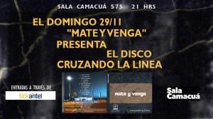 Mate y Venga - CRUZANDO LA LINEA @ Sala Camacuá | Montevideo | Departamento de Montevideo | Uruguay