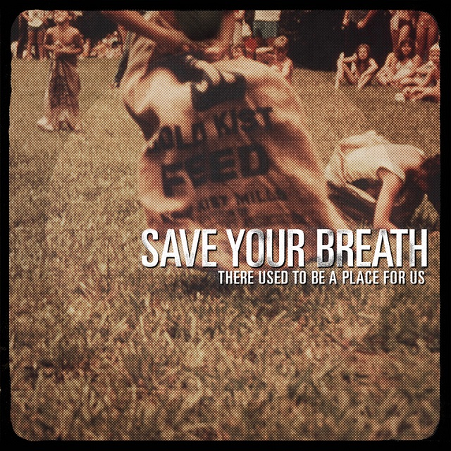 save your breath there used to be a place for us