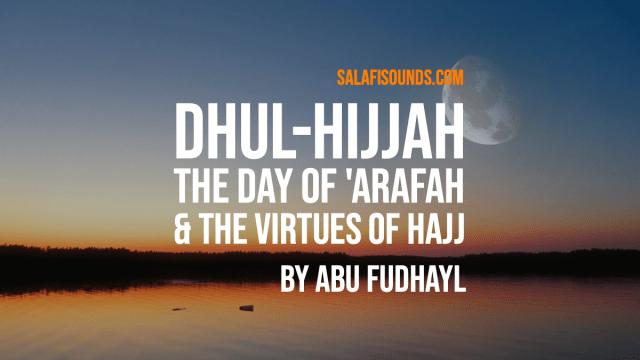 Dhul Hijjah The Day Of Arafah The Virtues Of Hajj